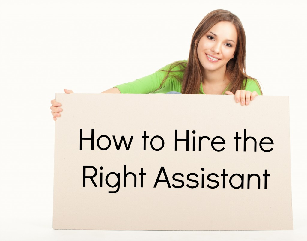 How to Hire the Right Assistant