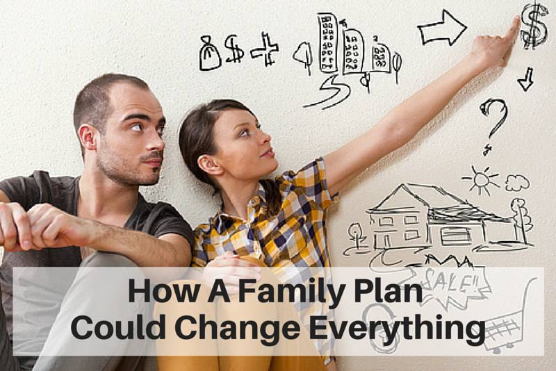 How a Family Plan Could Change Everything