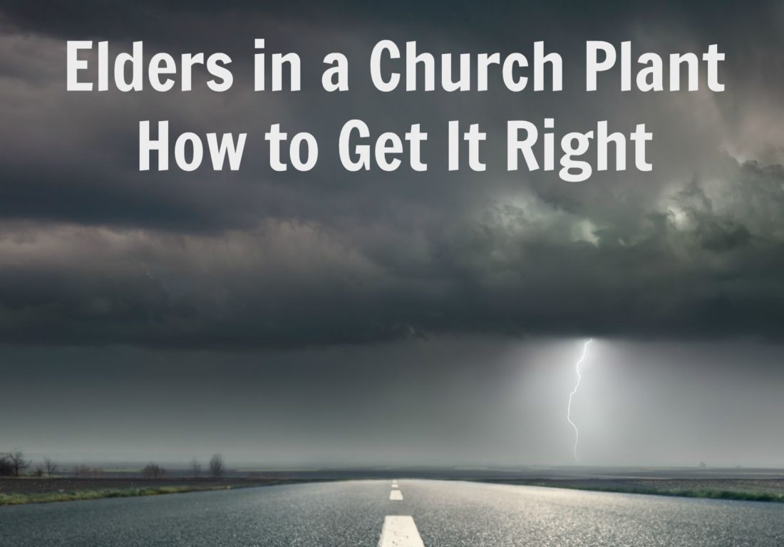 Elders in a church plant, How to get it right