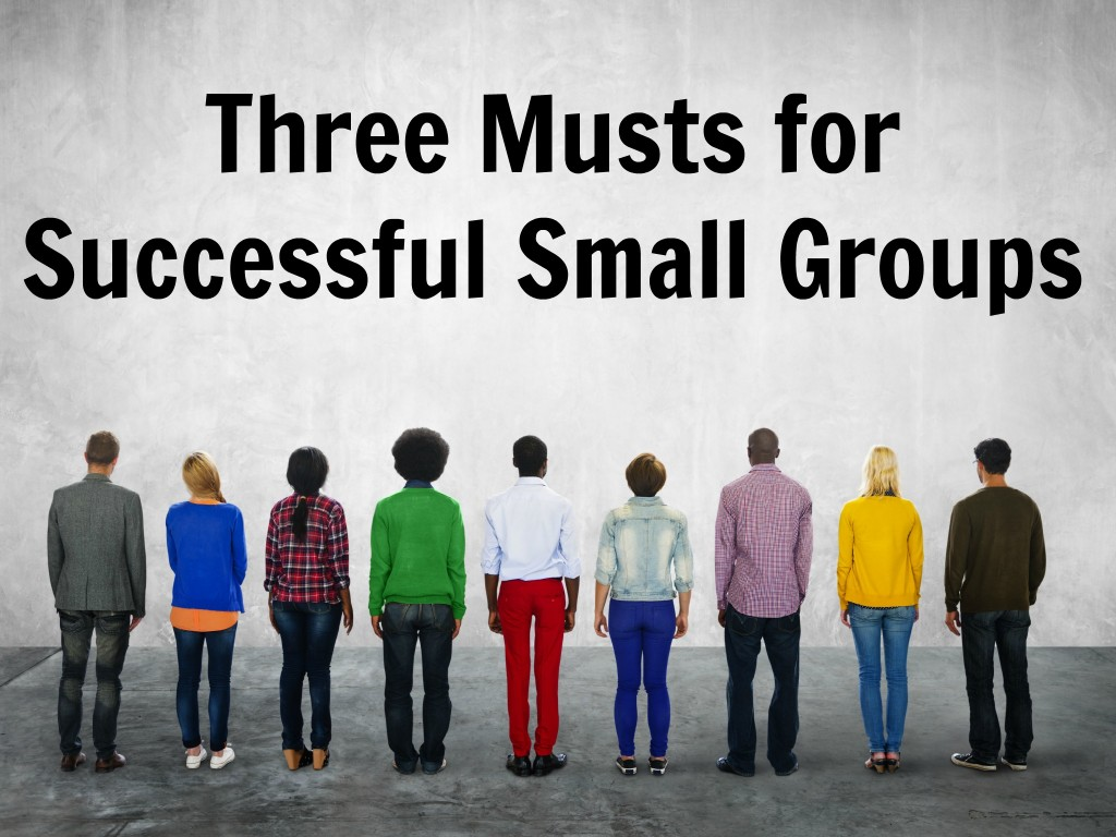 Three Musts for Small Groups