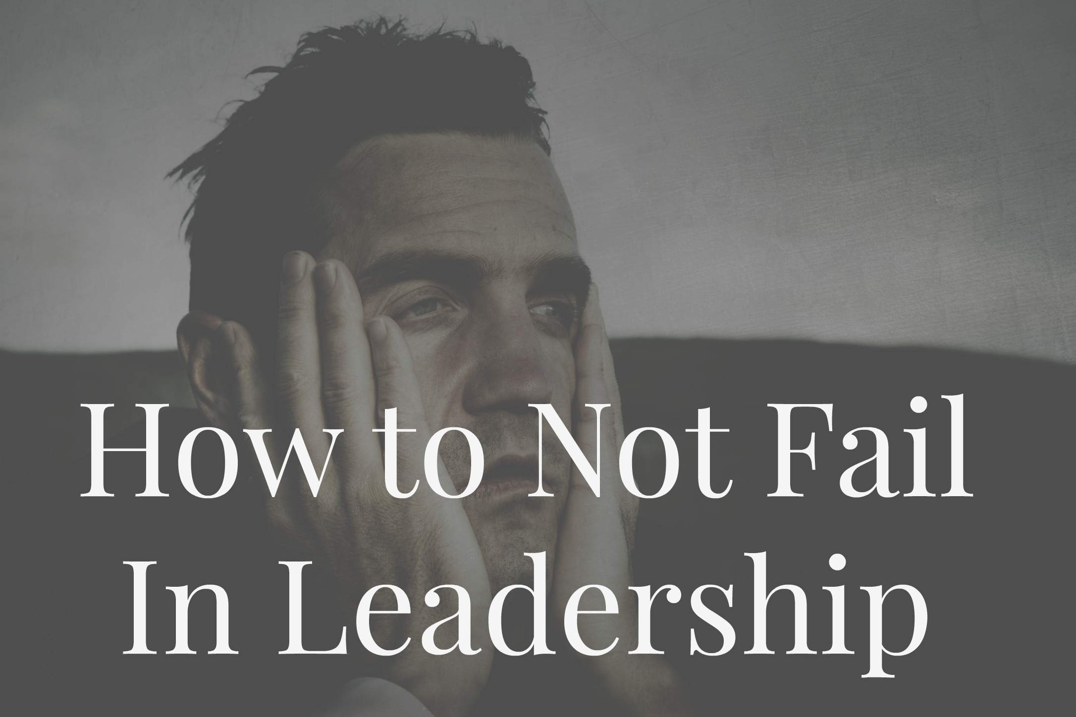 How to Not Fail in Leadership