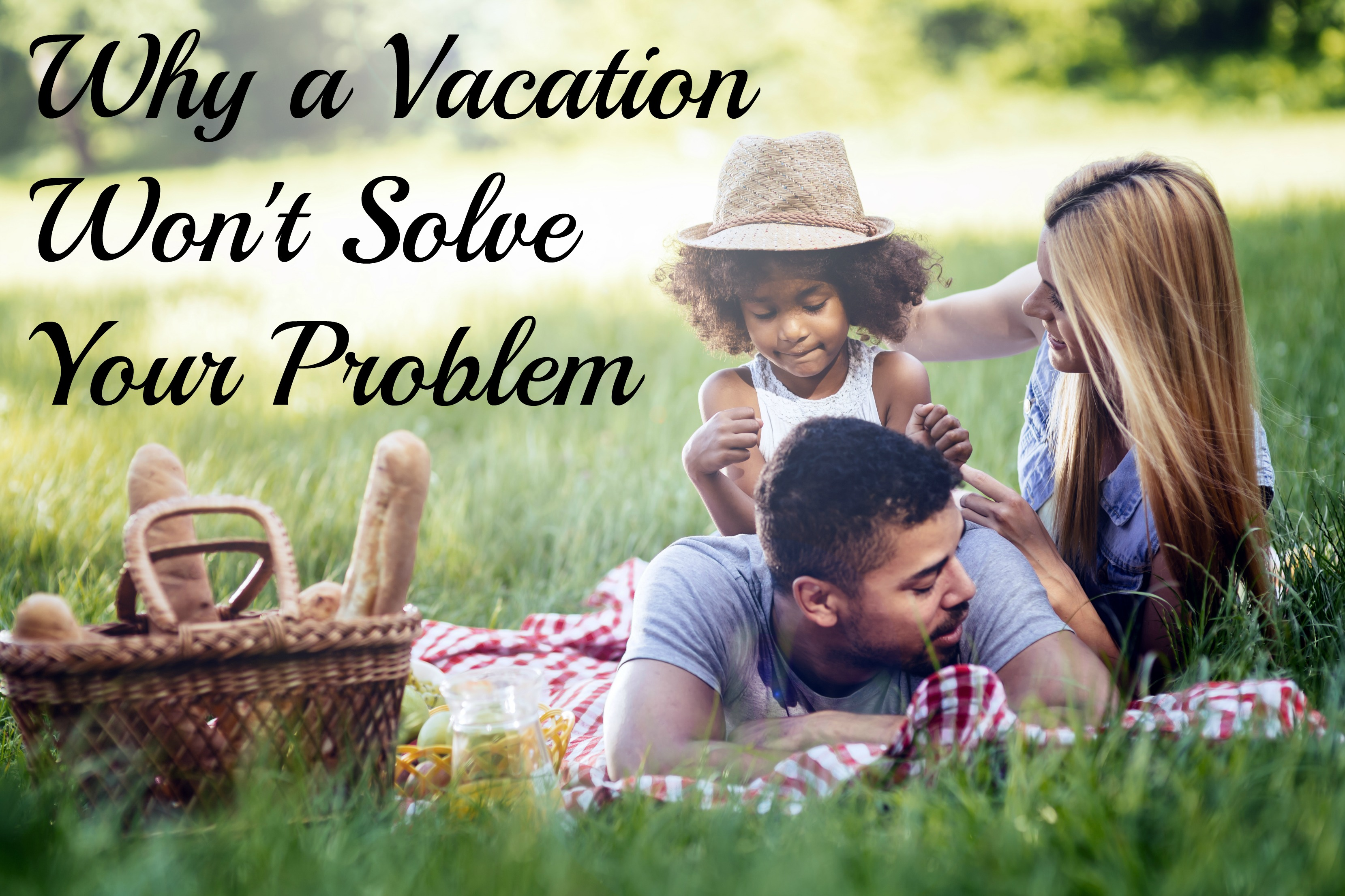 Vacation won't solve