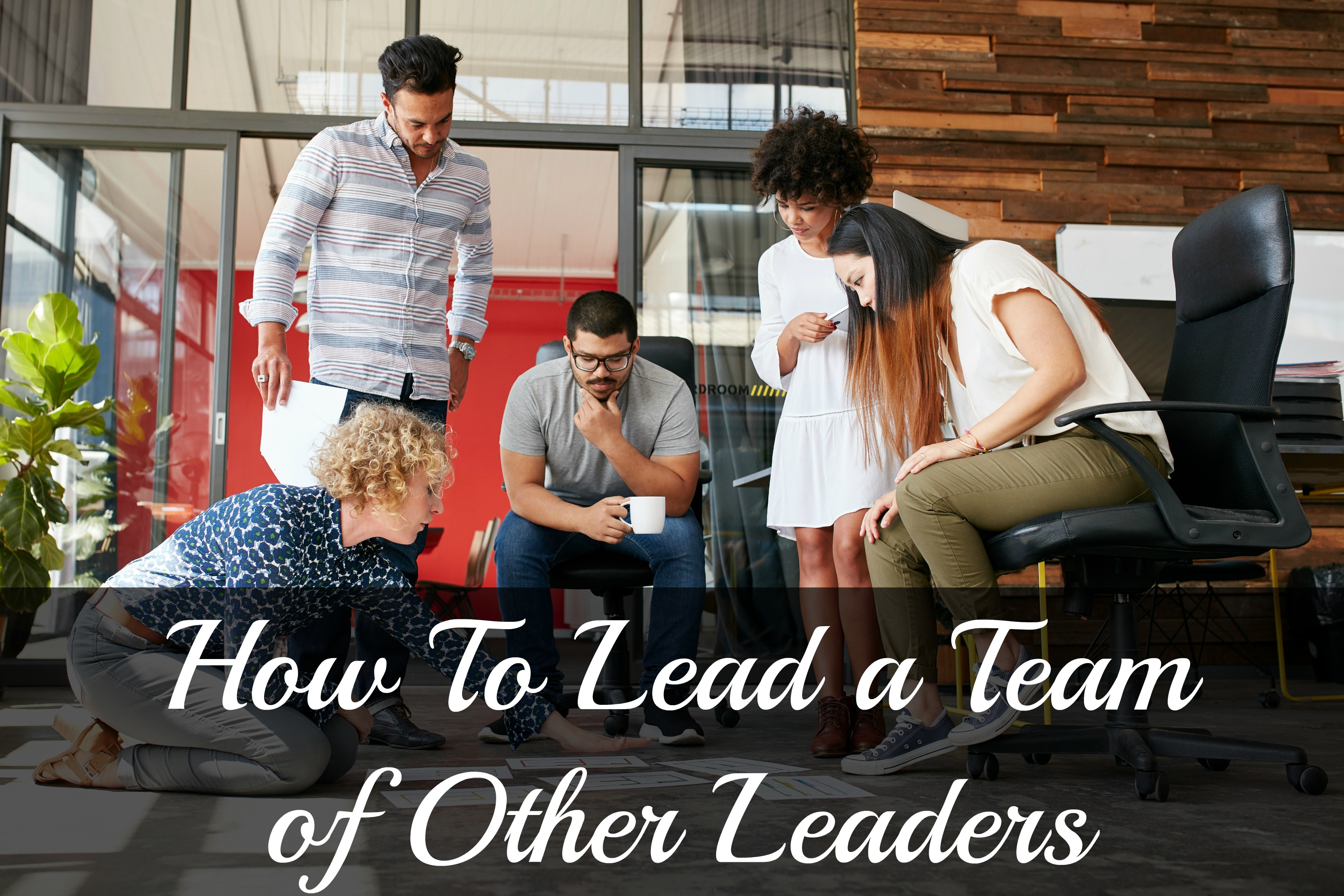 How to Lead a Team of Leaders